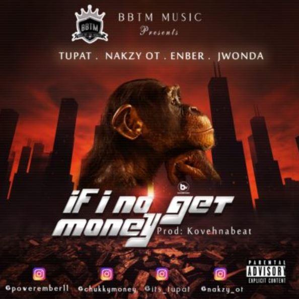 """Audio: BBTM – """"If I No get Money"""" f. Tupat x Nakzy OT x Enber x Jwonda"""