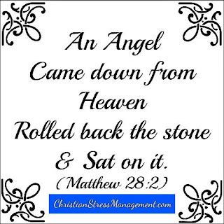An Angel came down form Heaven, rolled back the stone and sat on it. (Matthew 28:2)