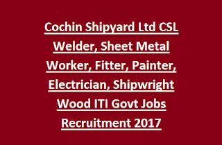 Cochin Shipyard Ltd CSL Welder, Sheet Metal Worker, Fitter, Painter, Electrician, Shipwright Wood ITI Govt Jobs Recruitment 2017