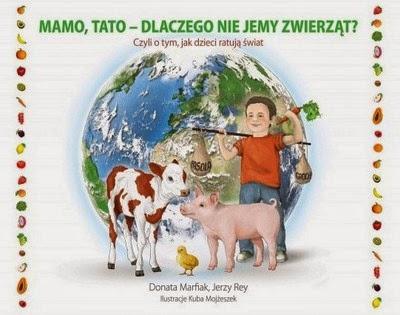 """Donata Marfiak, Jerzy Rey, """"Mamo, tato – dlaczego nie jemy zwierząt? Czyli o tym, jak dzieci ratują świat"""""""