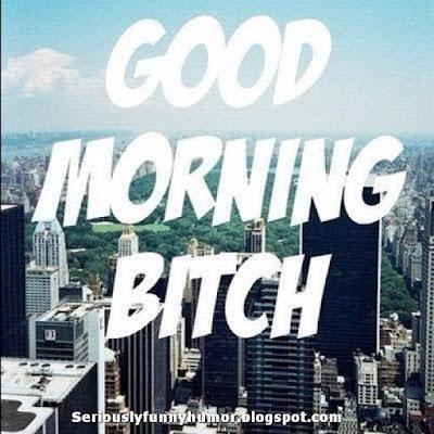 Good Morning Bitch