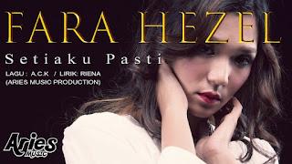 Lirik Lagu Fara Hezel Setiaku Pasti