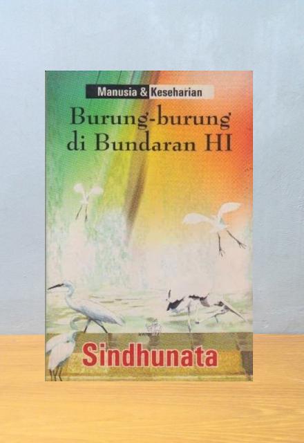 BURUNG-BURUNG DI BUNDARAN HI, Sindhunata