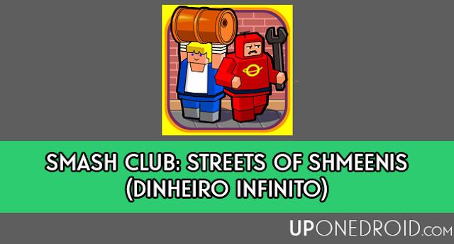 Smash Club: Streets of Shmeenis Mod Hack (Dinheiro Infinito) APK