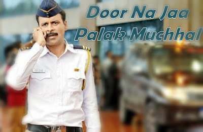 Door Na Jaa Song Lyrics & Video – Traffic Palak Muchhal