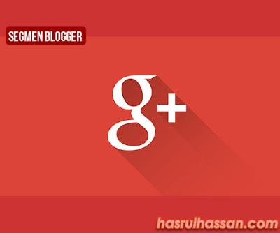 Segmen Blogger - Jom Google Plus