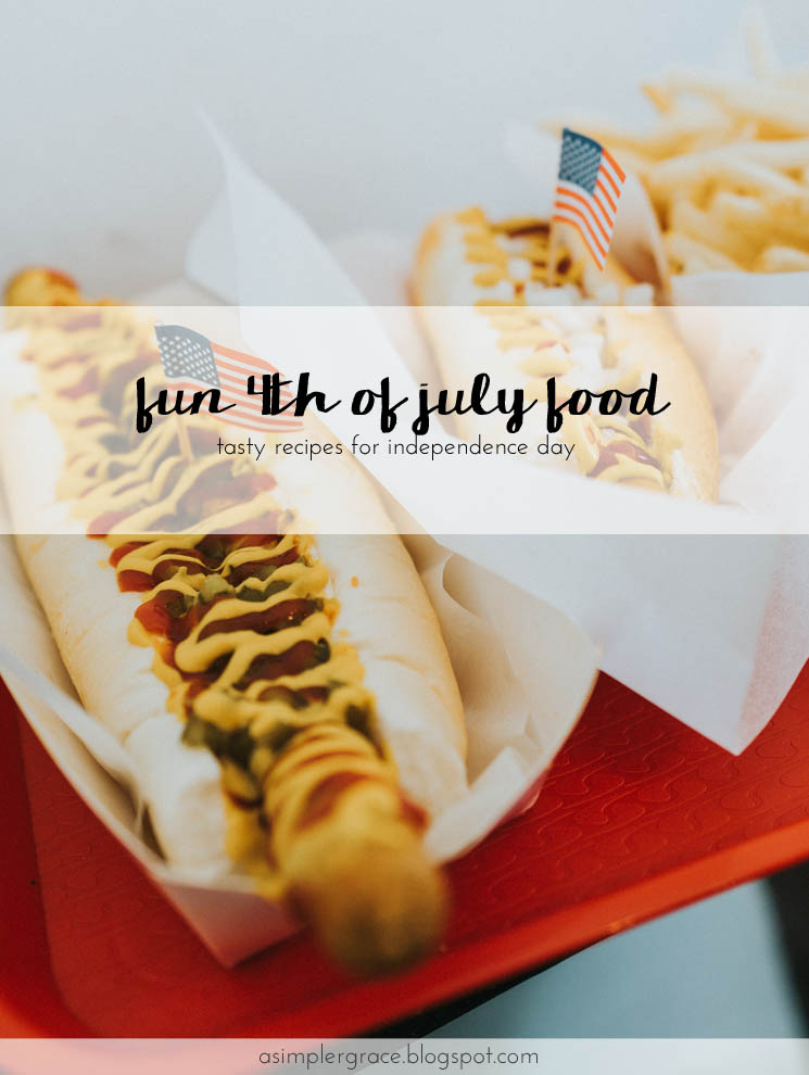 Tasty recipes for Independence Day - Fun Fourth of July Food - A Simpler Grace #4thofjuly #independenceday #recipes #holiday