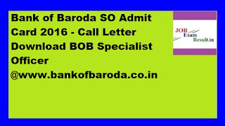 Bank of Baroda SO Admit Card 2016 - Call Letter Download BOB Specialist Officer @www.bankofbaroda.co.in