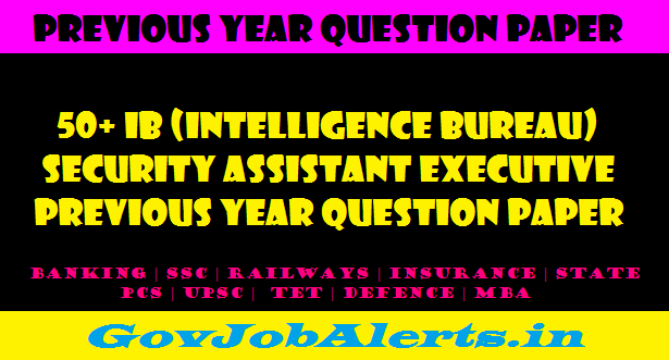 50+ IB (Intelligence Bureau) Security Assistant Executive Previous Year Question Paper PDF