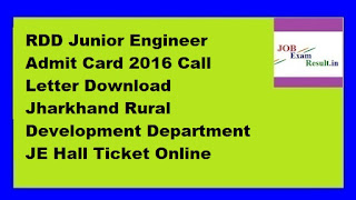 RDD Junior Engineer Admit Card 2016 Call Letter Download Jharkhand Rural Development Department JE Hall Ticket Online