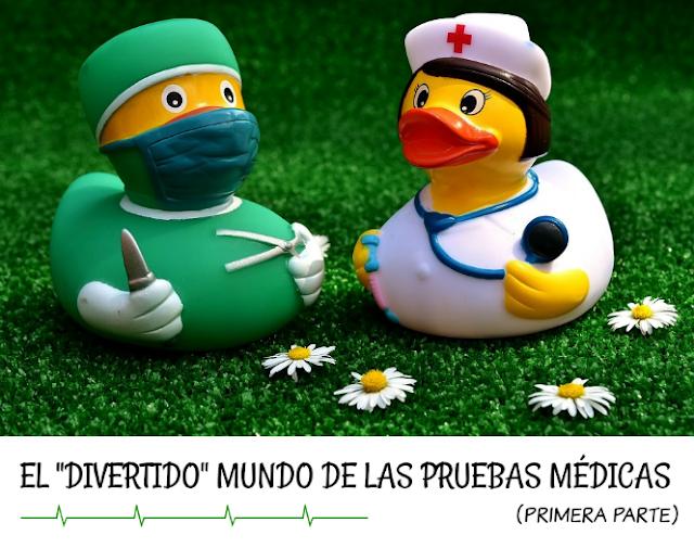 El divertido mundo de las pruebas médicas - primera parte