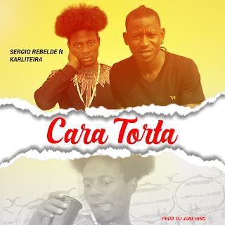 Sergio Rebelde ft Karliteira -  Cara Torta