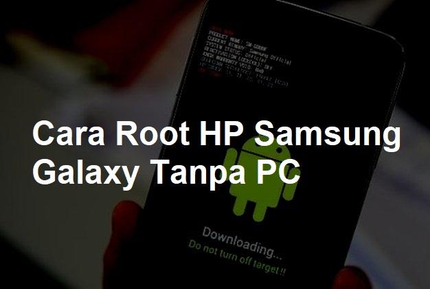 Cara Root HP Samsung Galaxy Tanpa PC