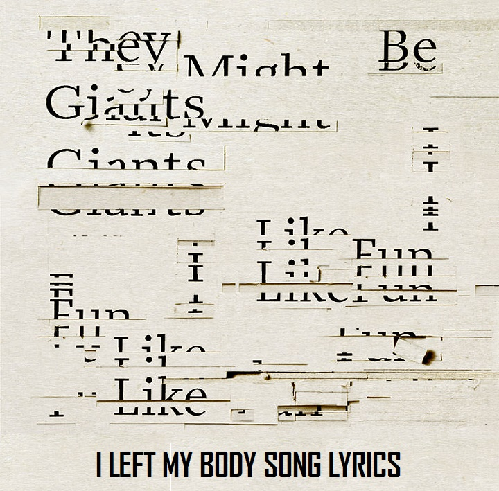 I Left My Body Lyrics - They Might Be Giants