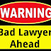 Warning Signs Of A Bad Lawyer