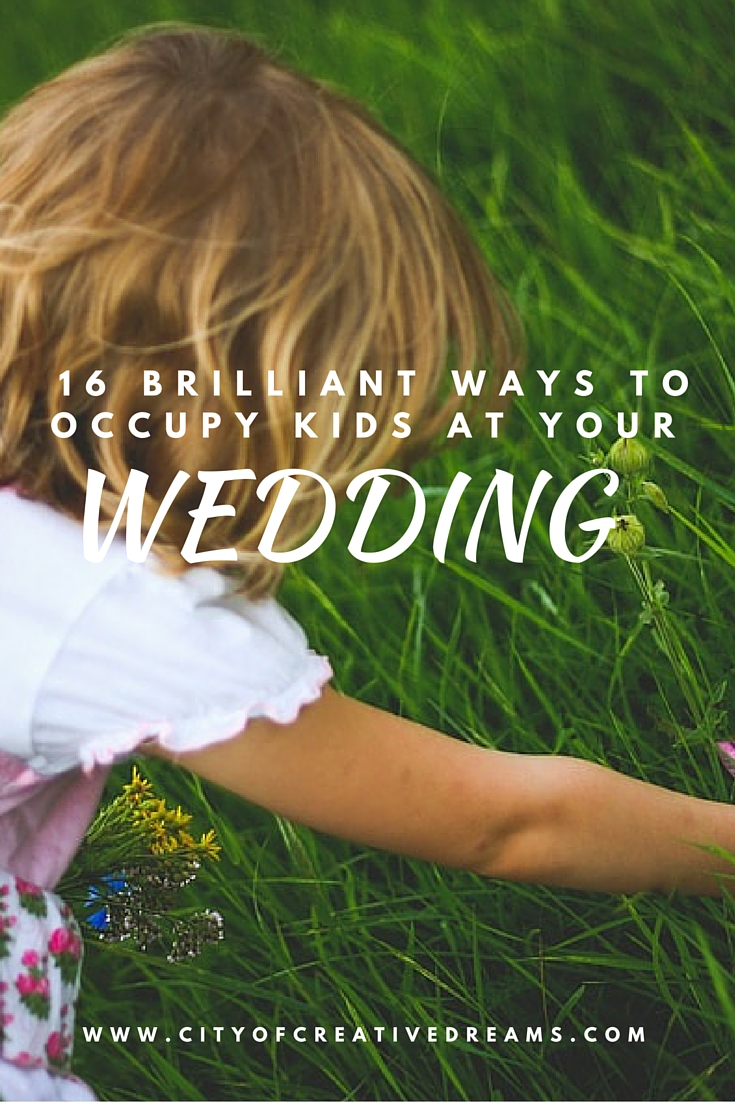 16 Brilliant Ways to Occupy Kids At Your Wedding | City of Creative Dreams