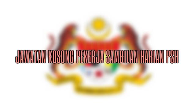 Jawatan Kosong Pekerja Sambilan Harian 2021 PSH