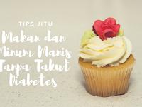 Tips Jitu Makan dan Minum Manis Tanpa Takut Diabetes
