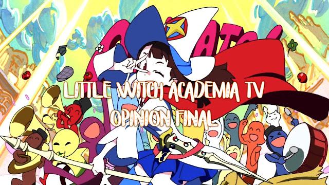 Little Witch Academia Final (Opinión necesaria)
