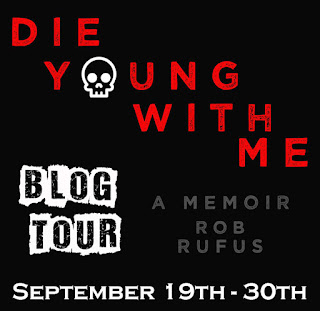 DIE YOUNG WITH ME by Rob Rufus Blog Tour with Giveaway and MORE!