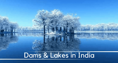 Dams and Lakes in India- Important Facts