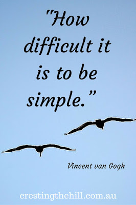 keeping life simple is the secret - over-thinking just over complicates things - worry solves nothing