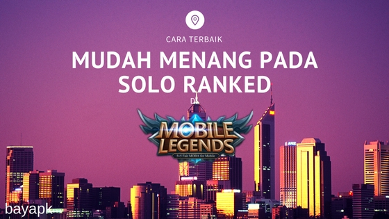 Cara paling mudah menang di ranked match solo di mobile legends