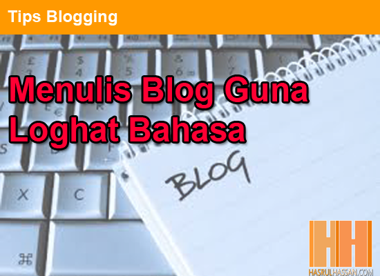 Menulis Blog Dengan Loghat Bahasa