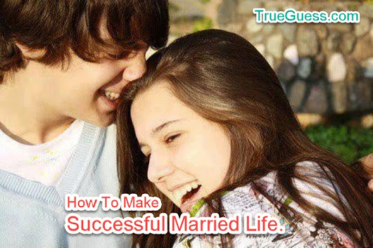 वैवाहिक जीवन (married life) को सफल कैसे बनाये - How To Make Successful Married Life. ~ True Guess | True Hindi Heart Touching Story