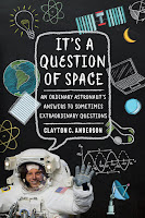 First lines from It's a Question of Space: An Ordinary Astronaut's Answers to Sometimes Extraordinary Questions by Clayton C. Anderson
