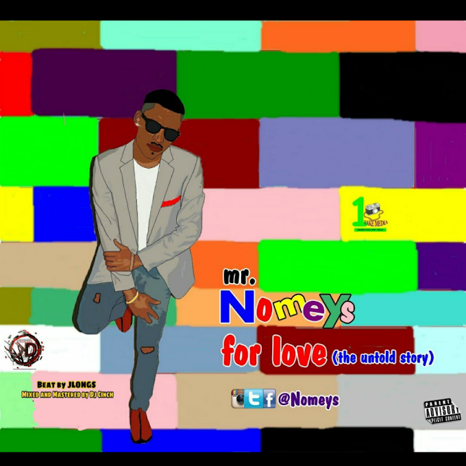 New Music: Nomeys - For Love (Prod. J_Longs X Dj Cinch) | @Nomeys