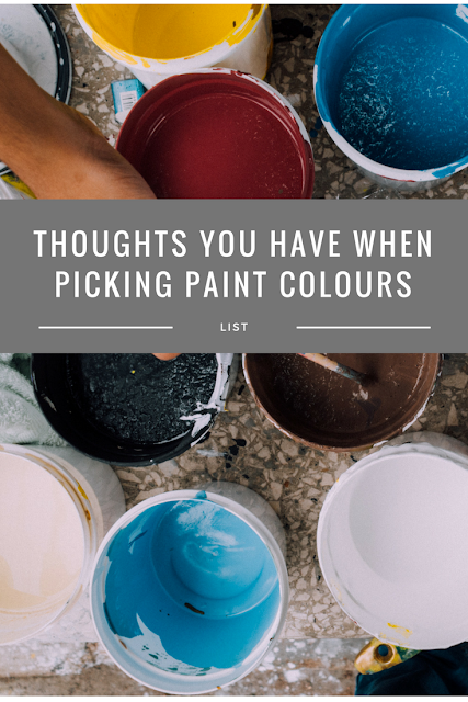 Thoughts you have whn picking paint colours.