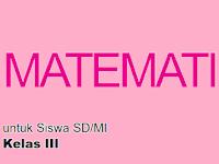 Kumpulan Soal Matematik KTSP Kelas 3 Semester 1 dan 2
