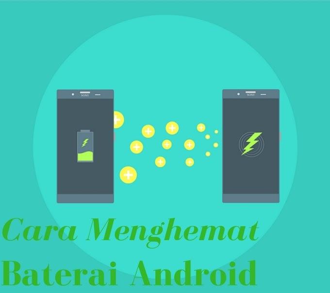 5 Tips Menghemat Baterai Android Dengan Baik dan Efektif