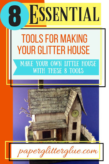 8 essential tools for making a glitter house or a putz house #putzhouse #howtomakeputzhouse