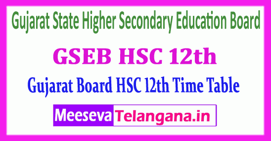 GSEB HSC 12th Gujarat State Higher Secondary Education Board 12th Time Table 2019 Download