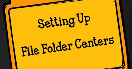 Classroom Organization: Setting Up File Folder Centers