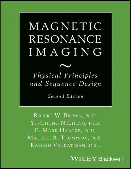 Magnetic Resonance Imaging - Physical Properties and Sequence Design [2014] [PDF]