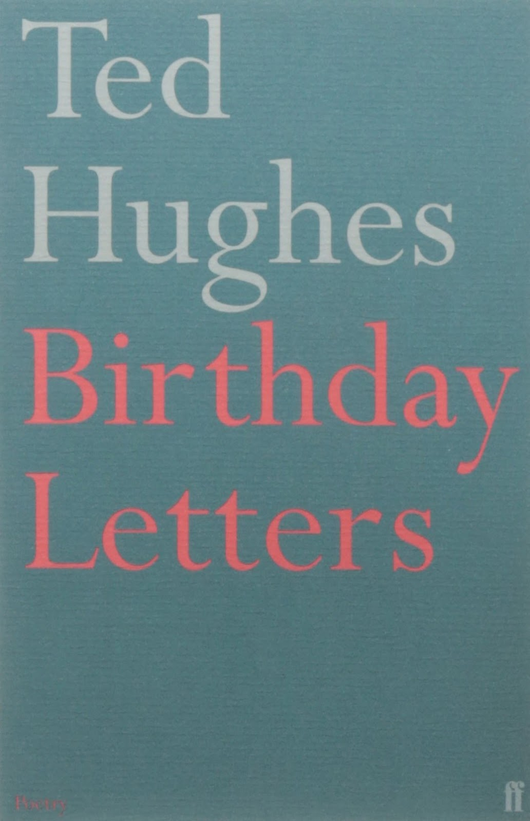 ted hughes birthday letters essay example Discuss the techniques that lp hartley and ted hughes employ to evoke memory an unpublished copy of 'birthday letters' that hughes had ted hughes essays.
