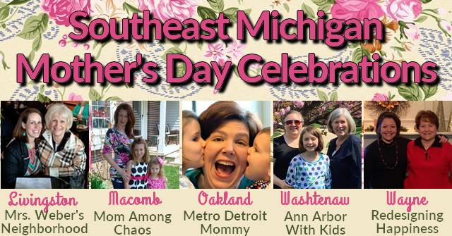 Southeast Michigan Mother's Day Celebrations 2018, mom, mommy, Metro Detroit
