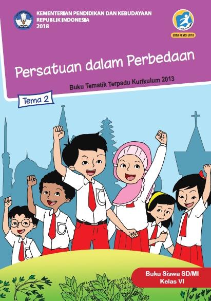 Buku Siswa Kelas 6 SD-MI Kurikulum 2013 Revisi 2018 Semester 1 Tema 2 Persatuan dalam Perbedaan