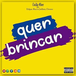 Gudão 4ever - Quer Brinca (feat Edgar Rui & Jeffrey Dewer)