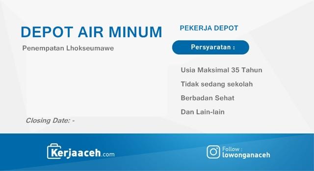 Lowongan Kerja Aceh Terbaru 2019 Karyawan Depot Air Minum di Wilayah Lhokseumawe