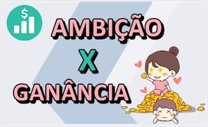 AMBIÇÃO X GANÂNCIA