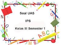 Soal UAS IPS Kelas 3 Semester 1 plus Kunci Jawaban