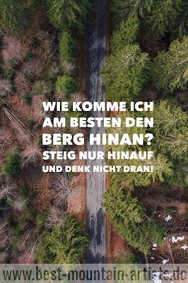 """""""Wie komme ich am besten den Berg hinan? Steig nur hinauf und denk nicht dran!"""", Friedrich Nietzsche"""