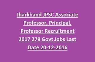 Jharkhand JPSC Associate Professor, Principal, Professor Recruitment Notification 2017 279 Govt Jobs Last Date 20-12-2016
