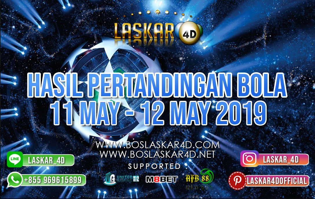 HASIL PERTANDINGAN BOLA 11 MAY – 12 MAY 2019