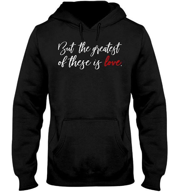 But The Greatest Of These Is Love Valentine Shirt Hoodie