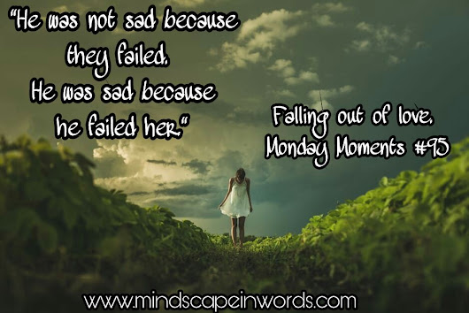 Falling Out of Love. (Monday Moments #95)